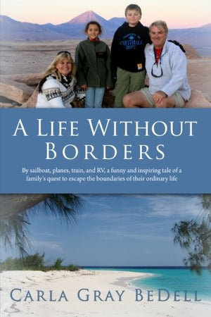 A Life Without Borders: By sailboat, planes, train, and RV, a funny and inspiring tale of a family's quest to escape the boundaries of their ordin
