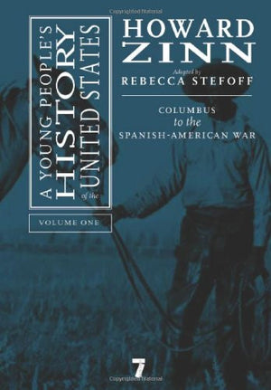 A Young People's History of the United States, Volume 1: Columbus to the Spanish-American War (For Young People Series)