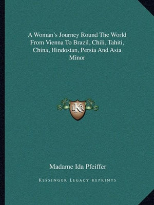 A Woman's Journey Round The World From Vienna To Brazil, Chili, Tahiti, China, Hindostan, Persia And Asia Minor
