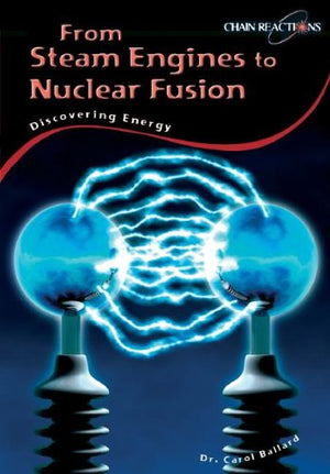 From Steam Engines to Nuclear Fusion: Discovering Energy (Chain Reactions)