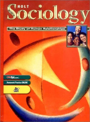 Holt Sociology:  The Study of Human Relationships: Student Edition Grades 9-12 2005