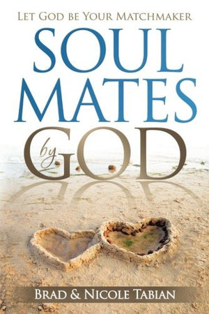 Soul Mates by God: Let God Be Your Matchmaker