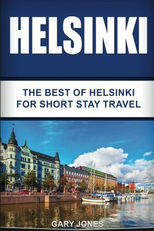 Helsinki: The Best Of Helsinki For Short Stay Travel