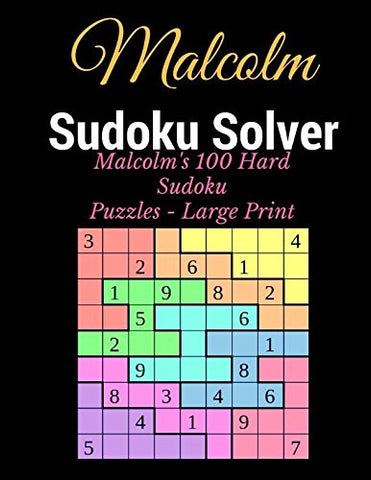 Sudoku Solver: Malcolm's 100 Hard Sudoku Puzzles - Large Print