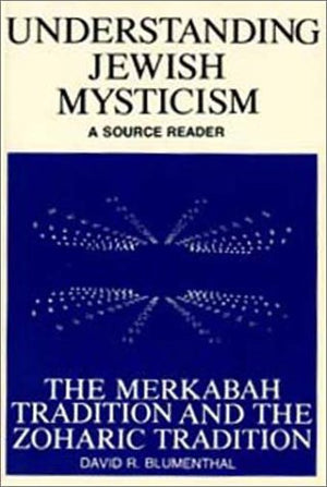 Understanding Jewish Mysticism: A Source Reader : The Merkabah Tradition and the Zoharic Tradition (The Library of Judaic learning)