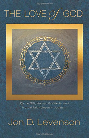 The Love of God: Divine Gift, Human Gratitude, and Mutual Faithfulness in Judaism (Library of Jewish Ideas)