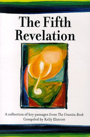 The Fifth Revelation : A Collection of Key Passages from The Urantia Book