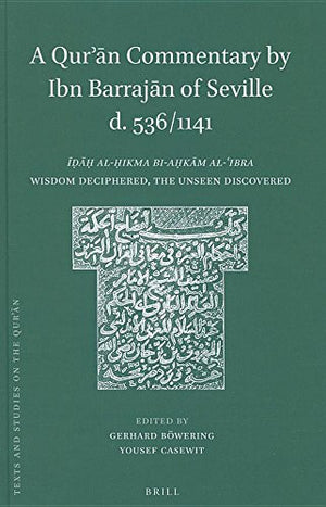A Qur'an Commentary by Ibn Barrajan of Seville D. 536/1141: Idah al-hikma bi-ahkam al-'ibra / Wisdom Deciphered, the Unseen Discovered (Texts and