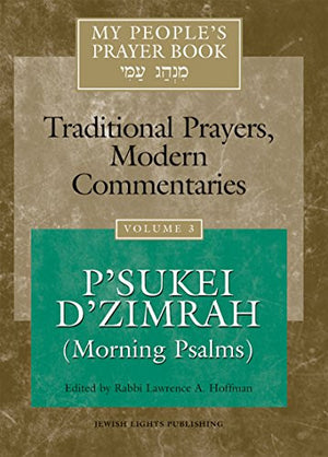 My People's Prayer Book, Vol. 3: Traditional Prayers, Modern Commentaries--P'sukei D'zimrah (Morning Psalms)
