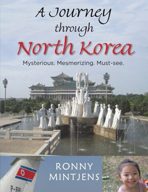 A Journey through North Korea: Mysterious. Mesmerizing. Must-see.