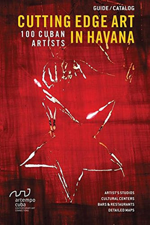 Cutting Edge Art in Havana: 100 Cuban Artists