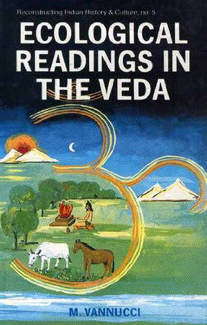 Ecological Readings in the Veda: Matter-Energy-Life