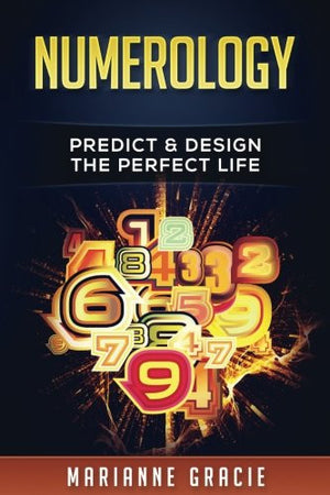 Numerology: Predict & Design The Perfect Life (Volume 1)
