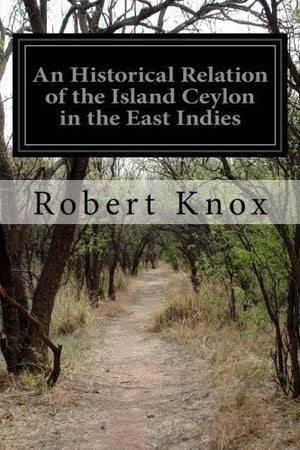 An Historical Relation of the Island Ceylon, in the East-Indies (Illustrated Edition)
