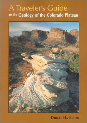 A Traveler's Guide to the Geology of the Colorado Plateau