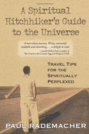 A Spiritual Hitchhiker's Guide to the Universe: Travel Tips for the Spiritually Perplexed