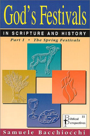 God's Festivals in Scripture and History: Part 1: The Spring Festivals