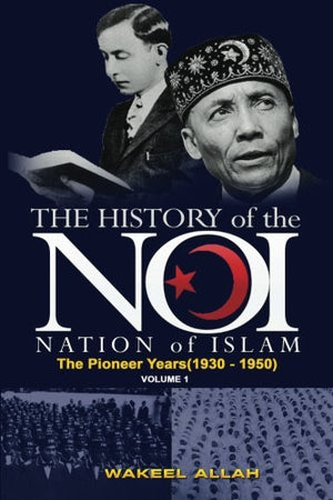 The History of the Nation of Islam Vol. 1: The Pioneer Years (1930-1950)