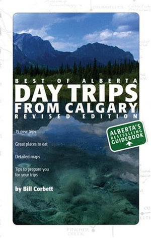 Day Trips from Calgary (Best of Alberta)