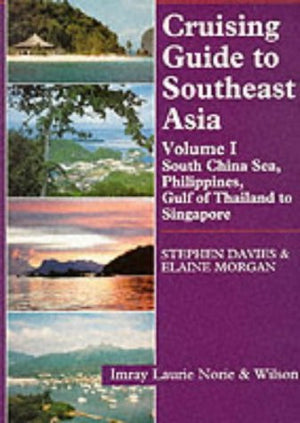 Cruising Guide to Southeast Asia, Vol. 1: South China Sea, Philippines, Gulf of Thailand to Singapore