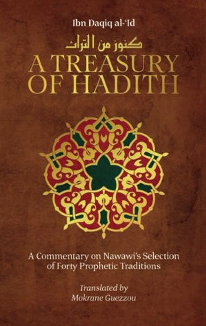 A Treasury of Hadith: A Commentary on Nawawi's Selection of Prophetic Traditions (Treasury in Islamic Thought and Civilization)