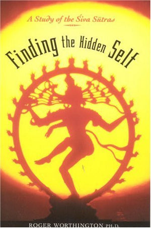 Finding The Hidden Self: A Study of the Siva Sutras