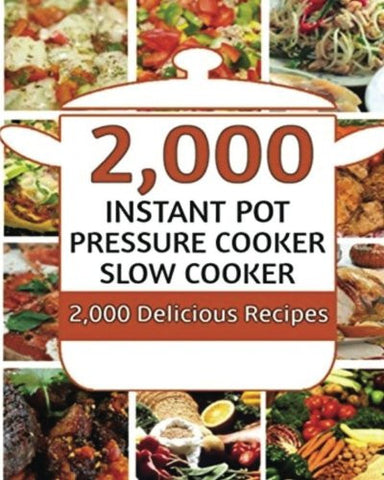 Instant Pot: 2000 Instant Pot Electric Pressure Cooker Recipes Cookbook: Instant