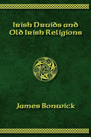 Irisih Druids and Old Irish Religions (Revised Edition)