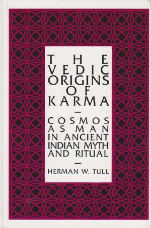 The Vedic Origins of Karma: Cosmos As Man in Ancient Indian Myth and Ritual (Suny Series in Hindu Studies)