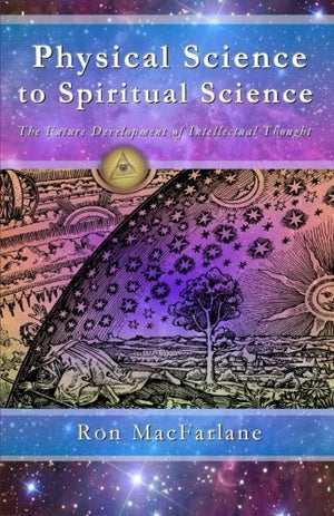 Physical Science to Spiritual Science: The Future Development of Intellectual Thought
