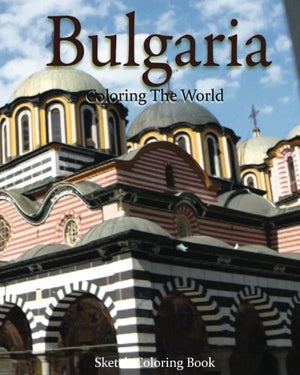 Bulgaria Coloring The World: Sketch Coloring Book (travel coloring adults) (Volume 10)
