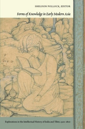 Forms of Knowledge in Early Modern Asia: Explorations in the Intellectual History of India and Tibet, 1500–1800