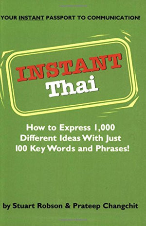 Instant Thai: How to Express 1,000 Different Ideas with Just 100 Key Words and Phrases! (Thai Phrasebook & Dictionary) (Instant Phrasebook Series)