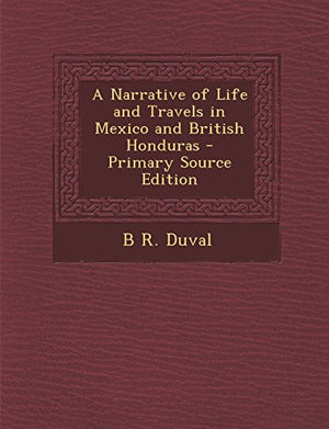 A Narrative of Life and Travels in Mexico and British Honduras - Primary Source Edition