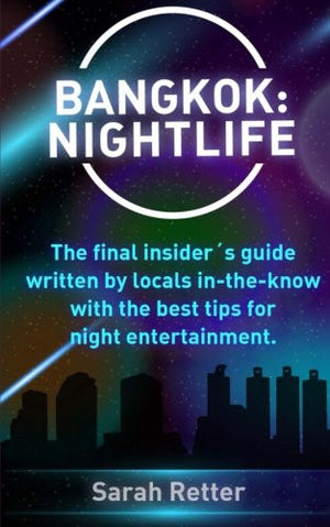 Bangkok: Nightlife: The final insider´s guide written by locals in-the-know with the best tips for night entertainment.