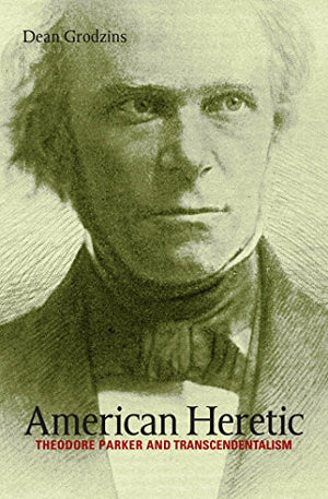American Heretic: Theodore Parker and Transcendentalism