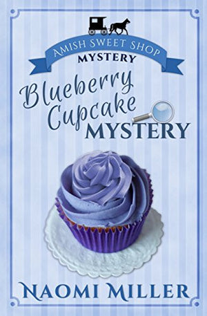 Blueberry Cupcake Mystery (Amish Sweet Shop Mystery)