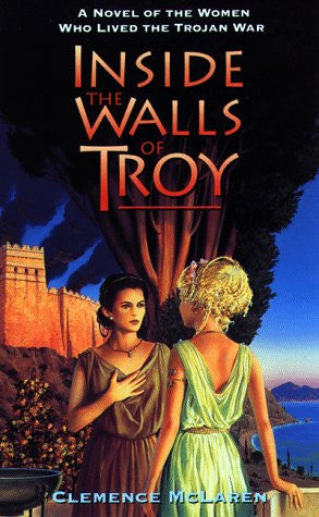 Inside the Walls of Troy: A Novel of the Women Who Lived the Trojan War