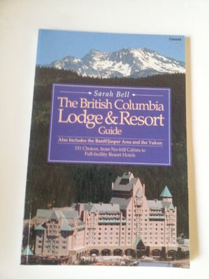 British Columbia Lodge and Resort Guide: Also Includes the Banff/Jasper Area and the Yukon