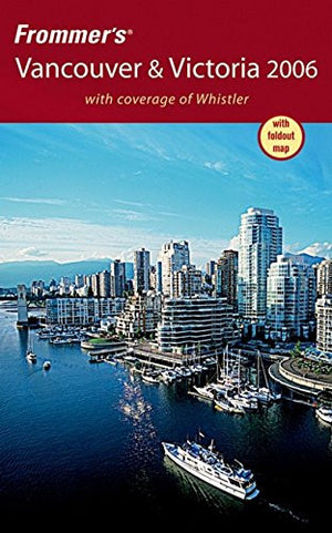 Frommer's Vancouver & Victoria 2006 (Frommer's Complete Guides)