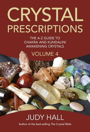 Crystal Prescriptions: The A-Z Guide To Chakra and Kundalini Awakening Crystals (Crystal Bible) (Volume 4)