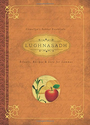 Lughnasadh: Rituals, Recipes & Lore for Lammas (Llewellyn's Sabbat Essentials)