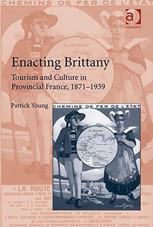 Enacting Brittany: Tourism and Culture in Provincial France, 1871–1939