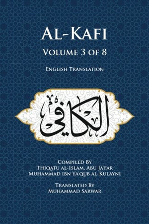 Al-Kafi, Volume 3 of 8: English Translation