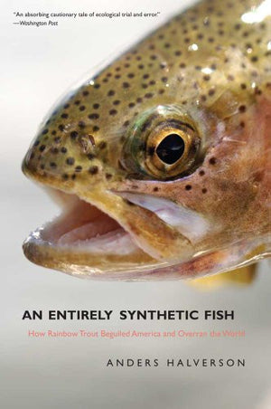 An Entirely Synthetic Fish: How Rainbow Trout Beguiled America and Overran the World