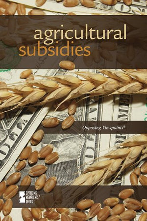 Agricultural Subsidies (Opposing Viewpoints)