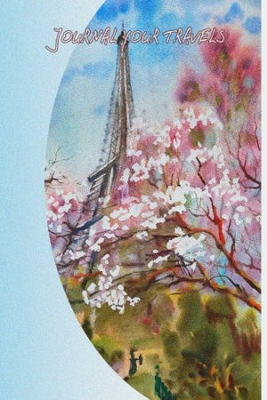 Journal Your Travels: Paris in the Springtime Watercolor Travel Journal, Lined Journal, Diary Notebook 6 x 9, 180 Pages (Travel Journals)