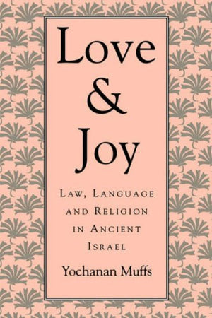 Love and Joy: Law, Language, and Religion in Ancient Israel (Jewish Theological Seminary of America)