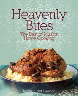 Heavenly Bites: The Best of Muslim Home Cooking