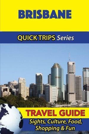 Brisbane Travel Guide (Quick Trips Series): Sights, Culture, Food, Shopping & Fun